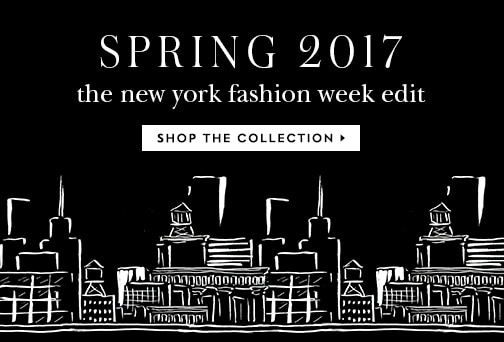 spring 2017 the new york fashion week edit. shop the collection.