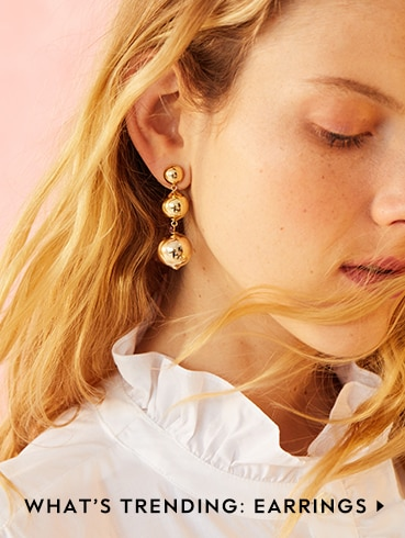 what's trending: earrings.