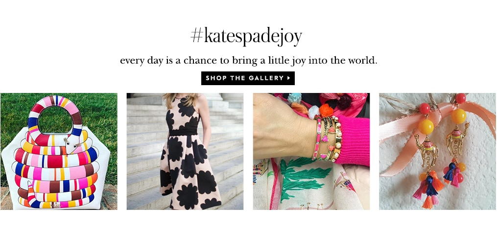 #katespadejoy. every day is a chance to bring a little joy into the world. shop the gallery.