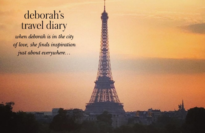 deborah's travel diary. when deborah is in the city of love, she finds inspiration just about everywhere...