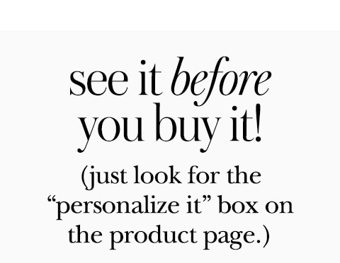 see it before you buy it! (just look for the 'personalize it' box on the product page.)
