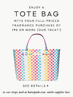 enjoy a tote bag with your full-priced fragrance purchase of $95 or more (our treat!) in our shops and at katespade.com. while supplies last. see details.