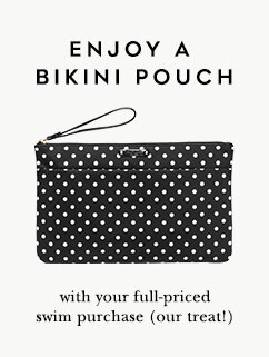 enjoy a bikini pouch with your full priced swim purchase (our treat!).